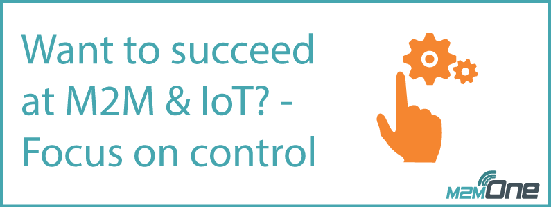 Want to succeed at M2M & IoT? Focus on control