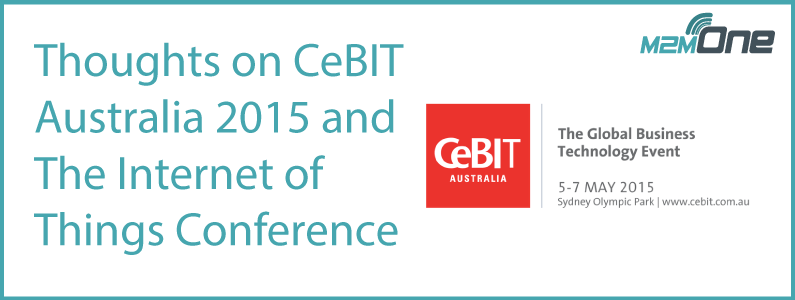 Thoughts on CeBIT Australia 2015 and The Internet of Things Conference