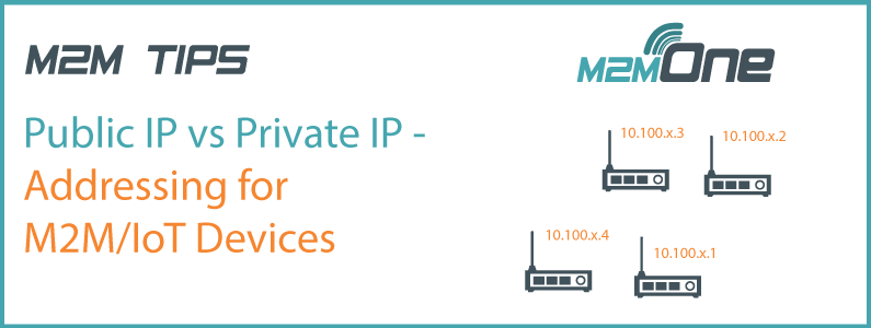 M2M Tips – Public IP vs Private IP – Addressing for M2M/IoT Devices