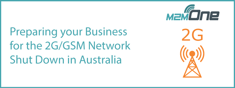 Preparing your business for the 2G/GSM network shut down in Australia