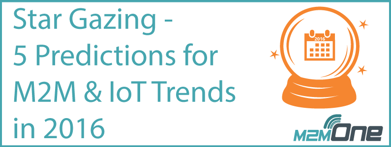 Star Gazing – 5 Predictions for M2M & IoT Trends in 2016