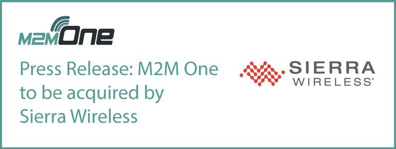 We have exciting news: M2M One to be acquired by Sierra Wireless