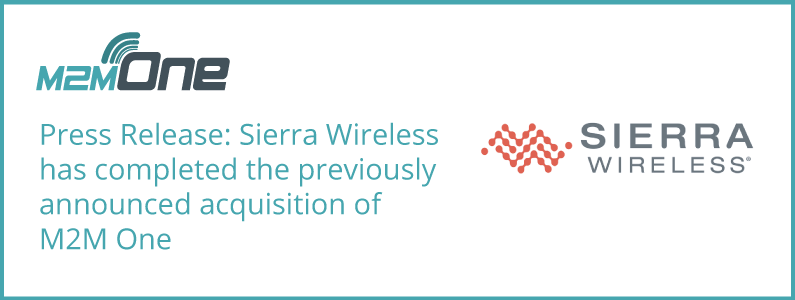 Sierra Wireless has completed the previously announced acquisition of M2M One
